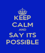 KEEP CALM AND SAY ITS POSSIBLE - Personalised Poster A4 size