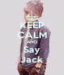 KEEP CALM AND Say Jack - Personalised Poster A4 size