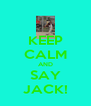 KEEP CALM AND SAY JACK! - Personalised Poster A4 size
