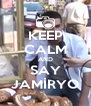 KEEP CALM AND SAY JAMİRYO - Personalised Poster A4 size