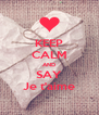 KEEP CALM AND SAY Je t'aime - Personalised Poster A4 size