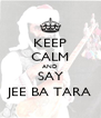 KEEP CALM AND SAY JEE BA TARA - Personalised Poster A4 size