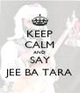 KEEP CALM AND SAY JEE BA TARA - Personalised Poster A4 size