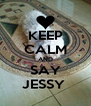 KEEP CALM AND SAY JESSY  - Personalised Poster A4 size