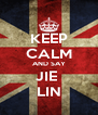 KEEP CALM AND SAY JIE  LIN - Personalised Poster A4 size
