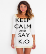KEEP  CALM AND  SAY   K.O  - Personalised Poster A4 size