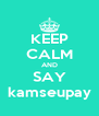 KEEP CALM AND SAY kamseupay - Personalised Poster A4 size