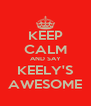 KEEP CALM AND SAY KEELY'S AWESOME - Personalised Poster A4 size
