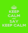 KEEP CALM AND SAY KEEP CALM - Personalised Poster A4 size