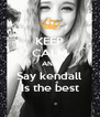 KEEP CALM AND Say kendall Is the best - Personalised Poster A4 size