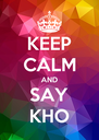 KEEP CALM AND SAY KHO - Personalised Poster A4 size