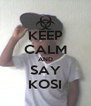 KEEP CALM AND SAY KOSI - Personalised Poster A4 size