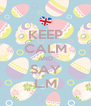 KEEP CALM AND SAY L.M - Personalised Poster A4 size