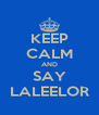 KEEP CALM AND SAY LALEELOR - Personalised Poster A4 size