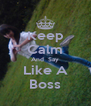 Keep Calm And  Say Like A Boss - Personalised Poster A4 size