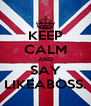 KEEP CALM AND SAY LIKEABOSS. - Personalised Poster A4 size