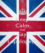 Keep Calm And Say Lopelope(?) - Personalised Poster A4 size