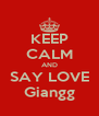 KEEP CALM AND SAY LOVE Giangg - Personalised Poster A4 size