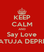 KEEP CALM AND Say Love KATUJA DEPRES - Personalised Poster A4 size