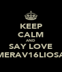 KEEP CALM AND SAY LOVE MERAV16LIOSA - Personalised Poster A4 size