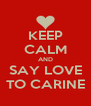 KEEP CALM AND SAY LOVE TO CARINE - Personalised Poster A4 size