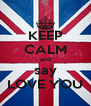 KEEP CALM and say LOVE YOU - Personalised Poster A4 size