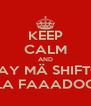KEEP CALM AND SAY MÄ SHIFTO LA FAAADOO - Personalised Poster A4 size