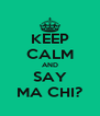 KEEP CALM AND SAY MA CHI? - Personalised Poster A4 size