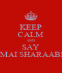 KEEP CALM AND SAY  MAI SHARAABI - Personalised Poster A4 size