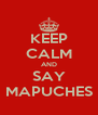 KEEP CALM AND SAY MAPUCHES - Personalised Poster A4 size