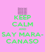 KEEP CALM AND SAY MARA- CANASO - Personalised Poster A4 size