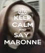KEEP CALM AND SAY  MARONNE - Personalised Poster A4 size