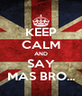 KEEP CALM AND SAY MAS BRO... - Personalised Poster A4 size