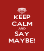 KEEP CALM AND SAY MAYBE! - Personalised Poster A4 size