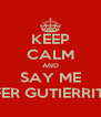 KEEP CALM AND SAY ME FEFER GUTIERRITOS - Personalised Poster A4 size