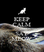 KEEP CALM AND SAY MEOW - Personalised Poster A4 size