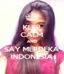 KEEP CALM AND SAY MERDEKA INDONESIA - Personalised Poster A4 size