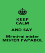 KEEP CALM AND SAY Mi-mi-mi mister MISTER PAPABOL - Personalised Poster A4 size