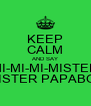 KEEP CALM AND SAY MI-MI-MI-MISTER MISTER PAPABOL - Personalised Poster A4 size