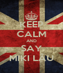 KEEP CALM AND SAY MIKI LĂU - Personalised Poster A4 size