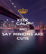 KEEP CALM AND SAY MINIONS ARE CUTE - Personalised Poster A4 size