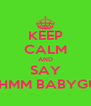 KEEP CALM AND SAY MMHMM BABYGURL - Personalised Poster A4 size