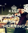 "KEEP CALM AND SAY ""MORNING"" - Personalised Poster A4 size"