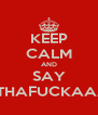 KEEP CALM AND SAY MOTHAFUCKAAAA! - Personalised Poster A4 size