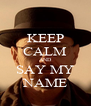 KEEP CALM AND SAY MY NAME - Personalised Poster A4 size