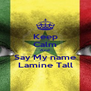 Keep Calm And Say My name Lamine Tall - Personalised Poster A4 size
