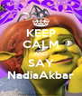 KEEP CALM AND SAY NadiaAkbar - Personalised Poster A4 size