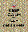 KEEP CALM AND SAY nafil anela - Personalised Poster A4 size
