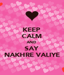 KEEP CALM AND SAY NAKHRE VALIYE - Personalised Poster A4 size