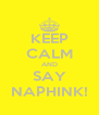 KEEP CALM AND SAY NAPHINK! - Personalised Poster A4 size